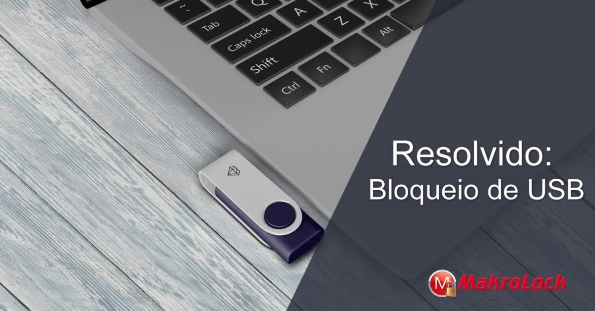 Resolvido: Bloqueio de USB